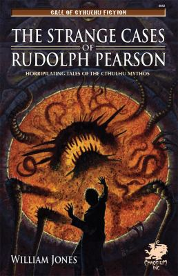 The Strange Cases of Rudolph Pearson: Horriplicating Tales of the Cthulhu Mythos 9781568822204
