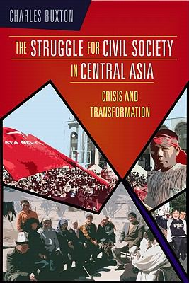 The Struggle for Civil Society in Central Asia: Crisis and Transformation 9781565492998