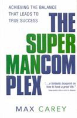 The Superman Complex: Achieving the Balance That Leads to True Success 9781563525162