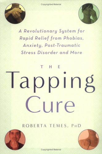 The Tapping Cure: A Revolutionary System for Rapid Relief from Phobias, Anxiety, Post-Traumatic Stress Disorder and More 9781569243244
