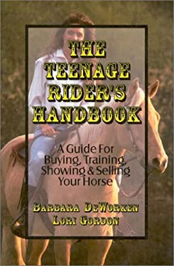 The Teenage Rider's Handbook: A Guide for Buying, Training, Showing & Selling Your Horse 9781563150463