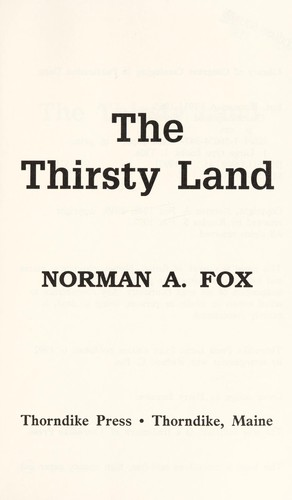 The Thirsty Land - Fox, Norman A.