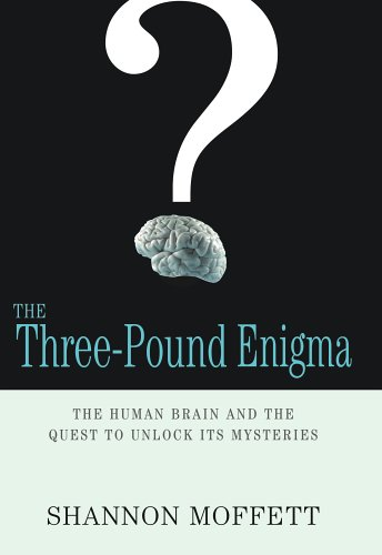 The Three-Pound Enigma: The Human Brain and the Quest to Unlock Its Mysteries 9781565124233