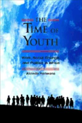 The Time of Youth: Work, Social Change, and Politics in Africa 9781565494725