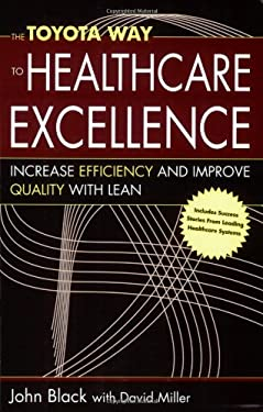 The Toyota Way to Healthcare Excellence: Increase Efficiency and Improve Quailty with Lean 9781567932935