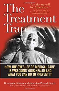 The Treatment Trap: How the Overuse of Medical Care Is Wrecking Your Health and What You Can Do to Prevent It 9781566638425