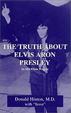 The Truth about Elvis Aron Presley: In His Own Words 9781561676767