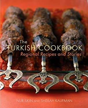 The Turkish Cookbook: Regional Recipes and Stories 9781566567930