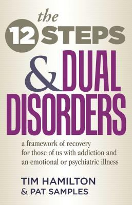 The Twelve Steps and Dual Disorders: A Framework of Recovery for Those of Us with Addiction & an Emotional or Psychiatric Illness 9781568380186