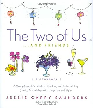 The Two of Us . . . and Friends: A Young Couple's Guide to Cooking and Entertaining (Easily, Affordably) with Elegance and Style 9781569243251