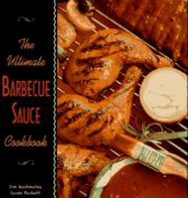 The Ultimate Barbecue Sauce Cookbook: Your Guide to the Best Sauces, Rubs, Sops, Mops, and Marinades 9781563522017