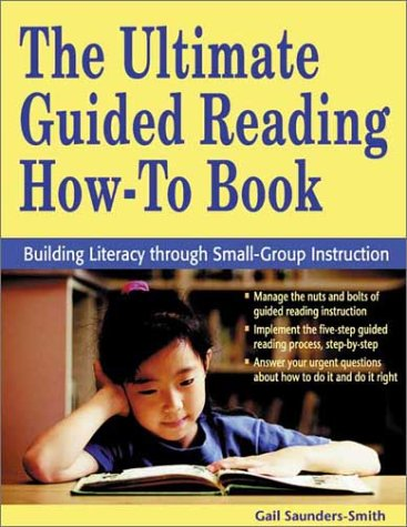 The Ultimate Guided Reading How-To Book: Building Literacy Through Small-Group Instruction 9781569761526