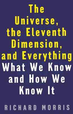 The Universe, the Eleventh Dimension, and Everything: What We Know and How We Know It 9781568581408