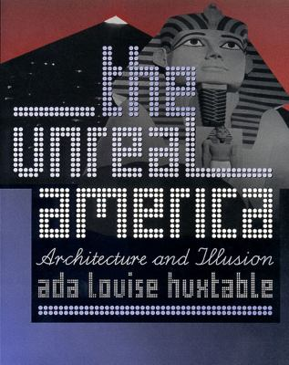 The Unreal America: Architecture and Illusion 9781565844278