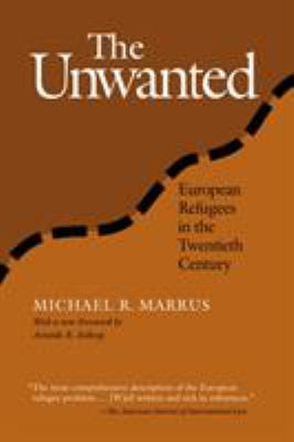 The Unwanted: European Refugees from the First World War Through the Cold War 9781566399555