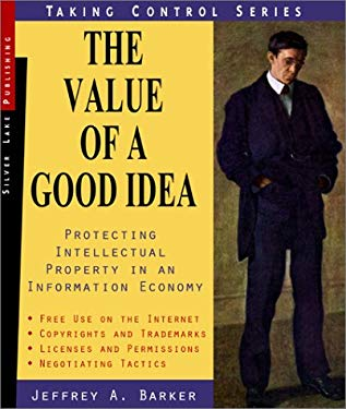 The Value of a Good Idea: Copyright, Trademarks and Intellectual Property in an Information Economy 9781563437458