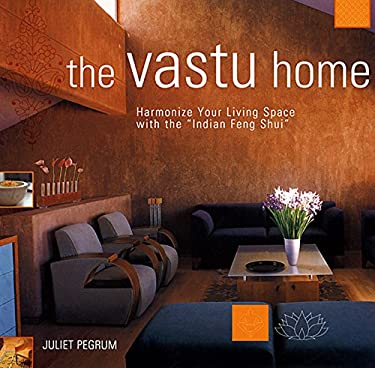 The Vastu Home: Harmonize Your Living Space with the Indian Feng Shui 9781569753118