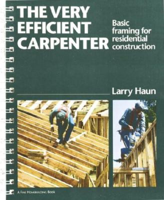 The Very Efficient Carpenter: Basic Framing for Residential Construction 9781561580019
