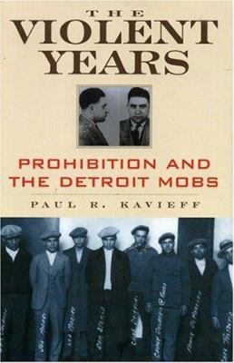 The Violent Years: Prohibition and the Detroit Mobs 9781569802106