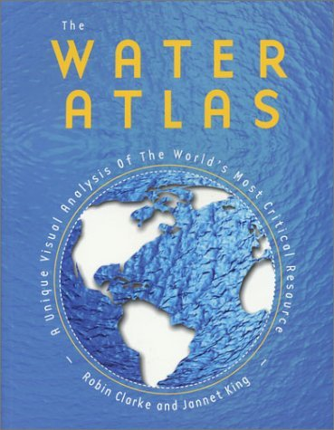 The Water Atlas: A Unique Visual Analysis of the World's Most Critical Resource 9781565849075