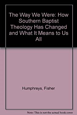 The Way We Were: How Southern Baptist Theology Has Changed and What It Means to Us All 9781569775882