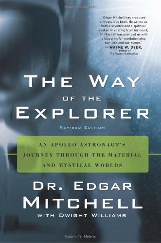 The Way of the Explorer: An Apollo Astronaut's Journey Through the Material and Mystical Worlds 9781564149770
