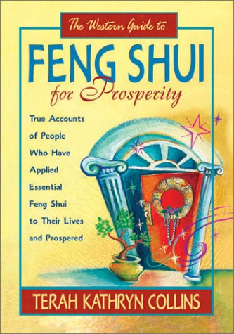 The Western Guide to Feng Shui for Prosperity: True Accounts of People Who Have Applied Essential Feng Shui to Their Lives and Prospered 9781561708130
