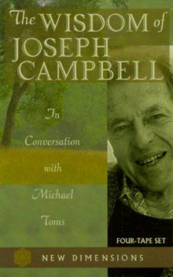 The Wisdom of Joseph Campbell: In Conversation with Michael Toms 9781561704118