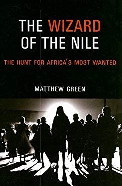 The Wizard of the Nile: The Hunt for Africa's Most Wanted 9781566567367