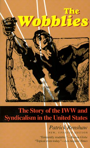 The Wobblies: The Story of the IWW and Syndicalism in the United States 9781566632737