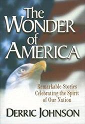 The Wonder of America: Remarkable Stories Celebrating the Spirit of Our Nation 6965760