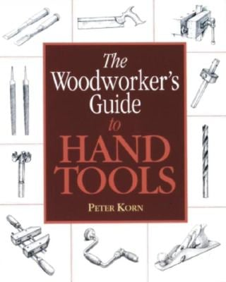 The Woodworker's Guide to Hand Tools