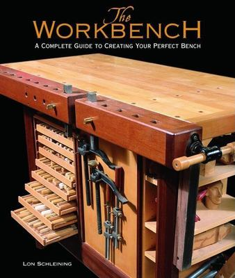 The Workbench: A Complete Guide to Creating Your Perfect Bench 9781561585946