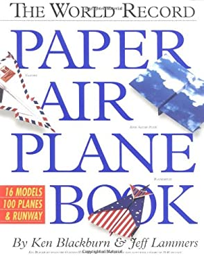 The World Record Paper Airplane Book [With Full-Color Pull-Out Landing Strip, Flight Log] 9781563056314