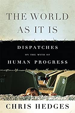 The World as It Is: Dispatches on the Myth of Human Progress 9781568587288