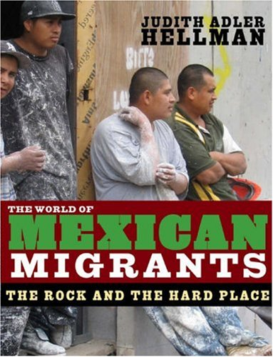 The World of Mexican Migrants: The Rock and the Hard Place 9781565848382