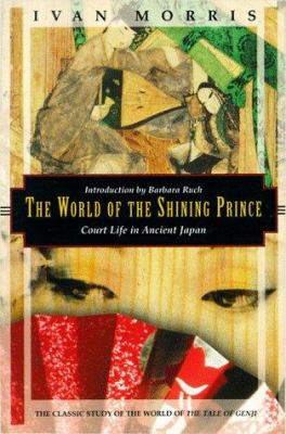 The World of the Shining Prince: Court Life in Ancient Japan 9781568360294