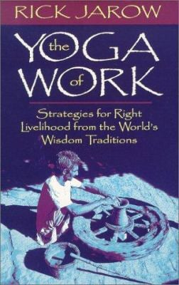 The Yoga of Work: Strategies for Right Livelihood from the World's Wisdom Traditions 9781564557391