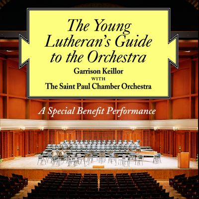 The Young Lutheran's Guide to the Orchestra Garrison Keillor and The Saint Paul Chamber Orchestra