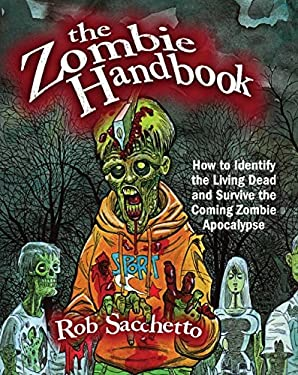 The Zombie Handbook: How to Identify the Living Dead and Survive the Coming Zombie Apocalypse 9781569757055