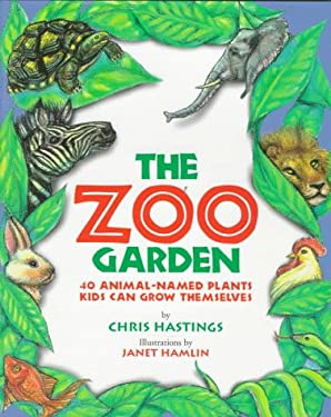 The Zoo Garden: 40 Animal-Named Plants Kids Can Grow Themselves 9781563523939