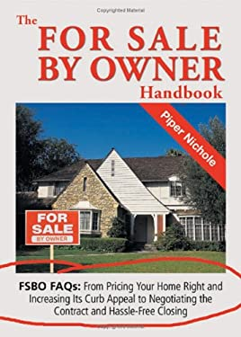 The for Sale by Owner Handbook: FSBO FAQs: From Pricing Your Home Right and Increasing Its Curb Appeal to Negotiating the Contract and Hassle-Free Clo 9781564148056