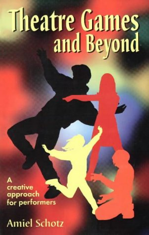 Theatre Games and Beyond: A Creative Approach for Young Performers 9781566080392