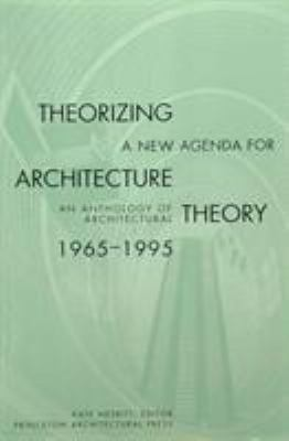 Theorizing a New Agenda for Architecture:: An Anthology of Architectural Theory 1965 - 1995 9781568980546