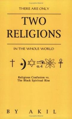There Are Only Two Religions in the Whole World: Religious Confusion Vs. the Black Spiritual Rise 9781564111166