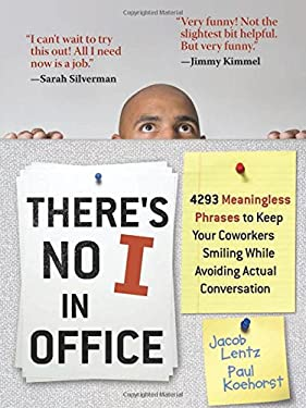 There's No I in Office: 4293 Meaningless Phrases to Keep Your Coworkers Smiling While Avoiding Actual Conversation 9781569757017
