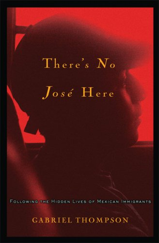 There's No Jose Here: Following the Hidden Lives of Mexican Immigrants 9781560259909