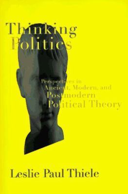 Thinking Politics: Perspectives in Ancient, Modern, and Postmodern Political Theory 9781566430531