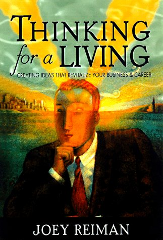 Thinking for a Living: Creating Ideas That Revitalize Your Business, Career, and Life 9781563524691