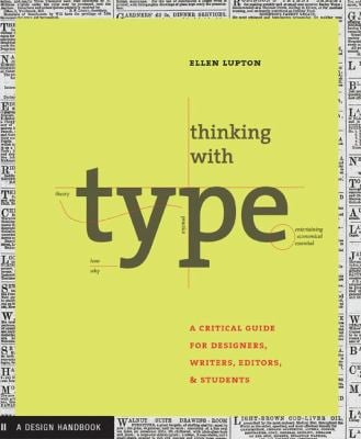 Thinking with Type: A Primer for Deisgners: A Critical Guide for Designers, Writers, Editors, & Students 9781568984483